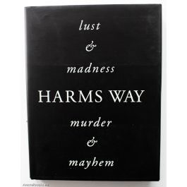 Harms Way: lust & madness, murder & mayhem,by Joel-Peter Witkin