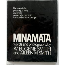 Minamata The story of the poisoning of a city, and of the people who choose to carry the burden of courage.,by W. Eugene Smith /  Aileen M. Smith