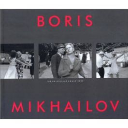 Boris Mikhailov: The Hasselblad Award 2000,by Gunilla Knape / Boris Groys / Boris Mikhailov