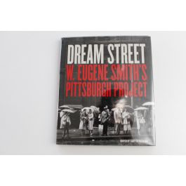 Dream Street: W. Eugene Smith's Pittsburgh Project,by W. Eugene Smith