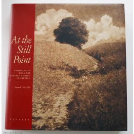 At the Still Point: Photographs From the Manfred Heiting Collection, Volume 1, 1840-1916,by Eugenia Parry Janis