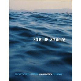 So Blue, So Blue: Edges of the Mediterranean,by Ad van Denderen