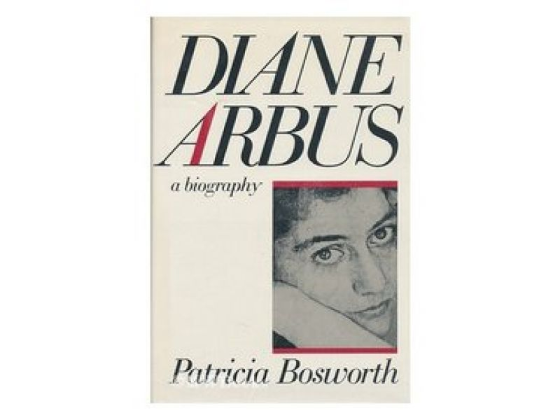 Diane Arbus, a Biography,by Patricia Bosworth