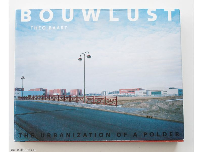 Bouwlust. The urbanization of a polder,by Theo Baart