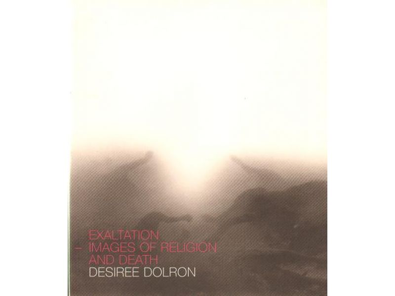 Desiree Dolron Exaltation Images Religion Death,by Desiree Dolron